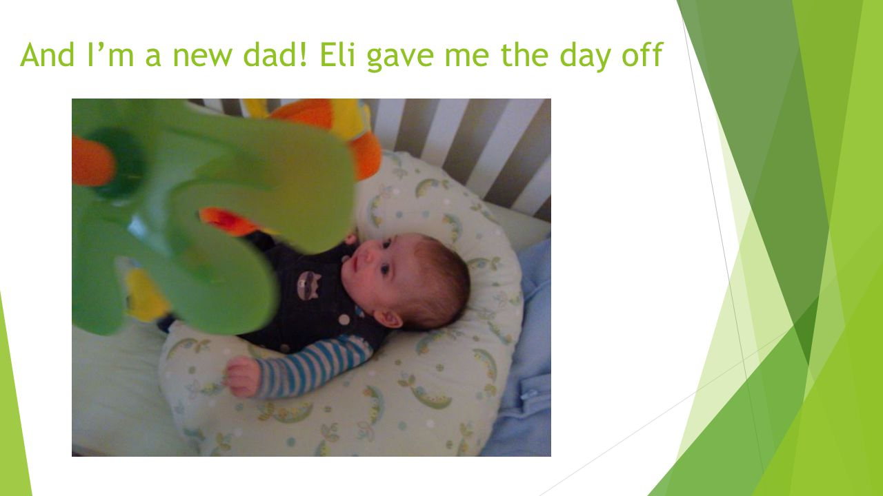 And I'm a new dad! Eli gave me the day off