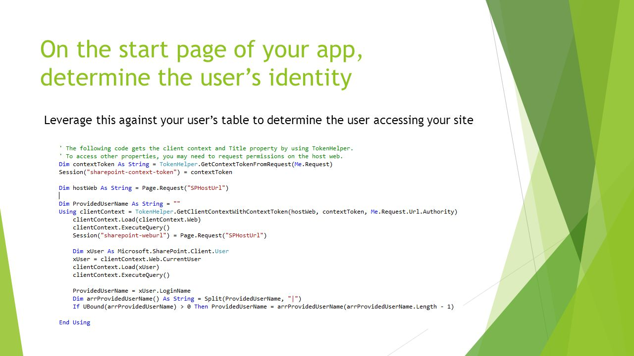 On the start page of your app, determine the user's identity Leverage this against your user's table to determine the user accessing your site