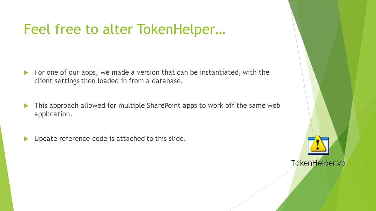 Feel free to alter TokenHelper…  For one of our apps, we made a version that can be instantiated, with the client settings then loaded in from a database.