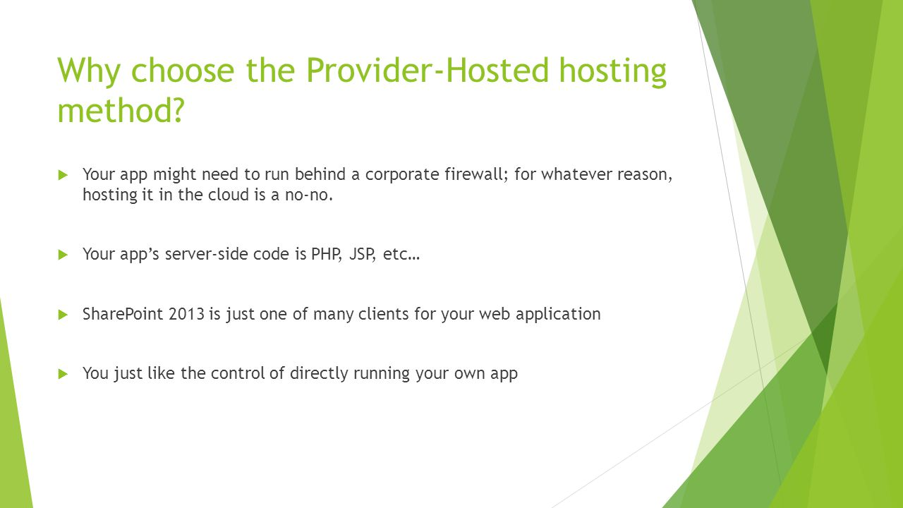 Why choose the Provider-Hosted hosting method?  Your app might need to run behind a corporate firewall; for whatever reason, hosting it in the cloud
