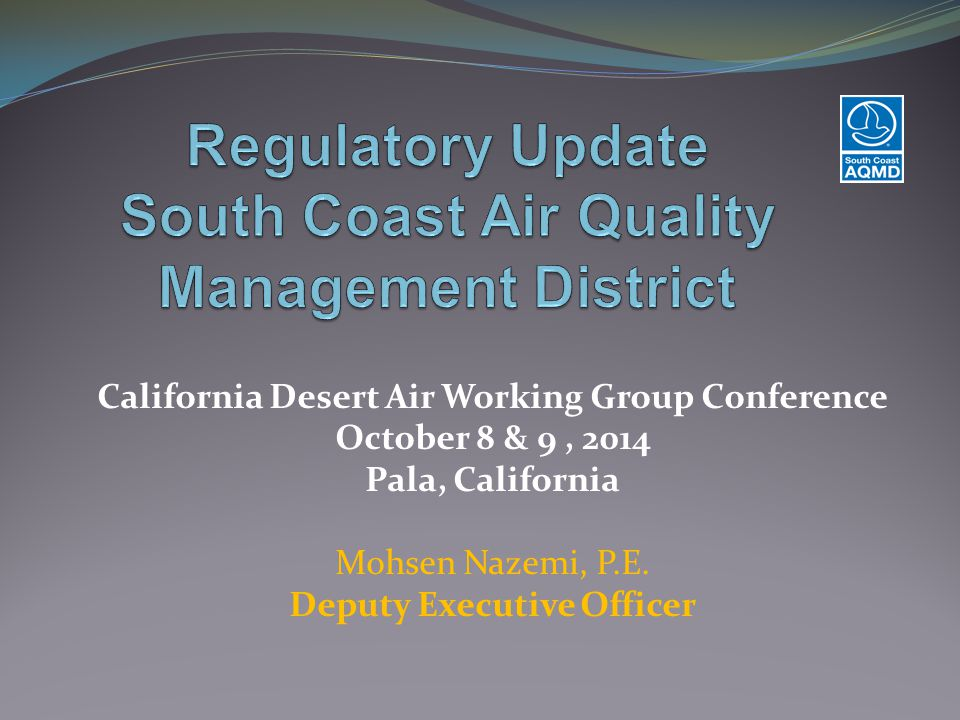 California Desert Air Working Group Conference October 8 & 9, 2014 Pala, California Mohsen Nazemi, P.E.