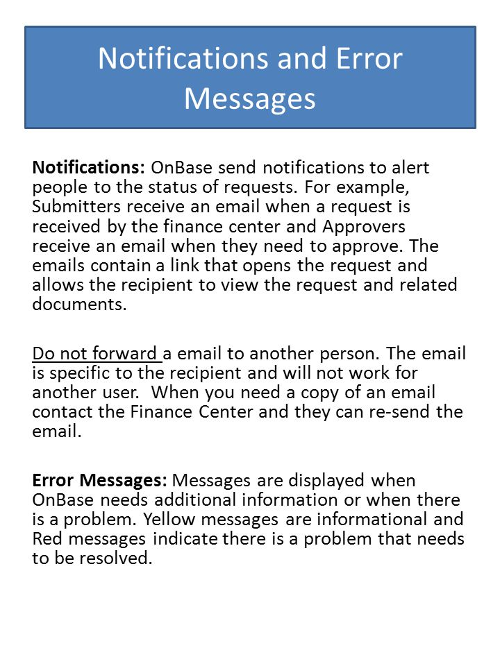 Notifications: OnBase send notifications to alert people to the status of requests. For example, Submitters receive an email when a request is receive