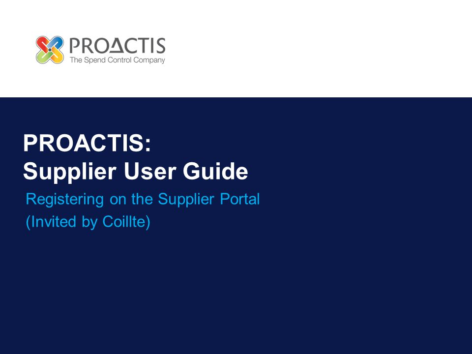 PROACTIS: Supplier User Guide Registering on the Supplier Portal (Invited by Coillte)