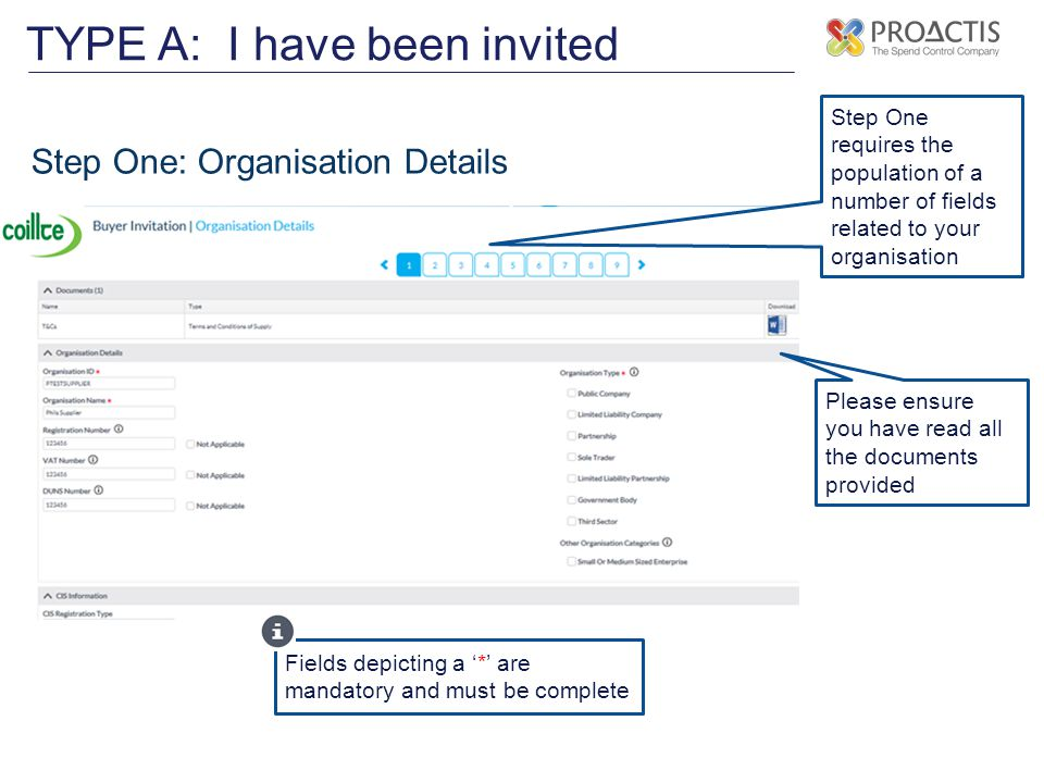TYPE A: I have been invited Step Two: Additional Data Step Two requires the population of a number of additional fields related to your organisation Please note the fields may vary depending on the organisation who has invited the registration