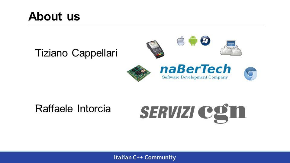 Italian C++ Community About us Tiziano Cappellari Raffaele Intorcia