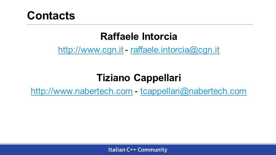 Italian C++ Community Contacts Raffaele Intorcia http://www.cgn.ithttp://www.cgn.it - raffaele.intorcia@cgn.itraffaele.intorcia@cgn.it Tiziano Cappellari http://www.nabertech.comhttp://www.nabertech.com - tcappellari@nabertech.comtcappellari@nabertech.com