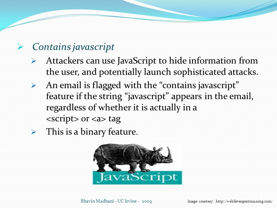  Contains javascript  Attackers can use JavaScript to hide information from the user, and potentially launch sophisticated attacks.  An email is fl
