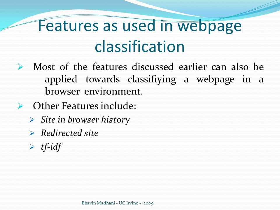 Features as used in webpage classification  Most of the features discussed earlier can also be applied towards classifiying a webpage in a browser en