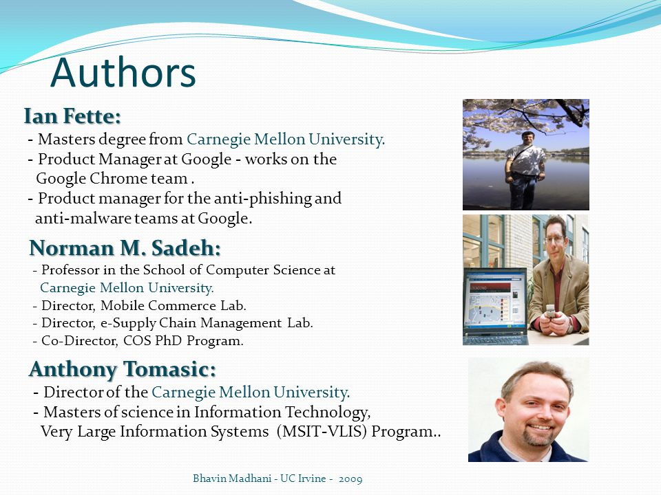 Authors Bhavin Madhani - UC Irvine - 2009 Anthony Tomasic: - Director of the Carnegie Mellon University. - Masters of science in Information Technolog