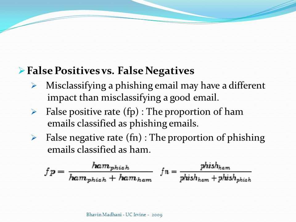  False Positives vs. False Negatives  Misclassifying a phishing email may have a different impact than misclassifying a good email.  False positive