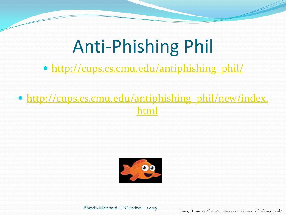 Anti-Phishing Phil http://cups.cs.cmu.edu/antiphishing_phil/ http://cups.cs.cmu.edu/antiphishing_phil/new/index. html http://cups.cs.cmu.edu/antiphish