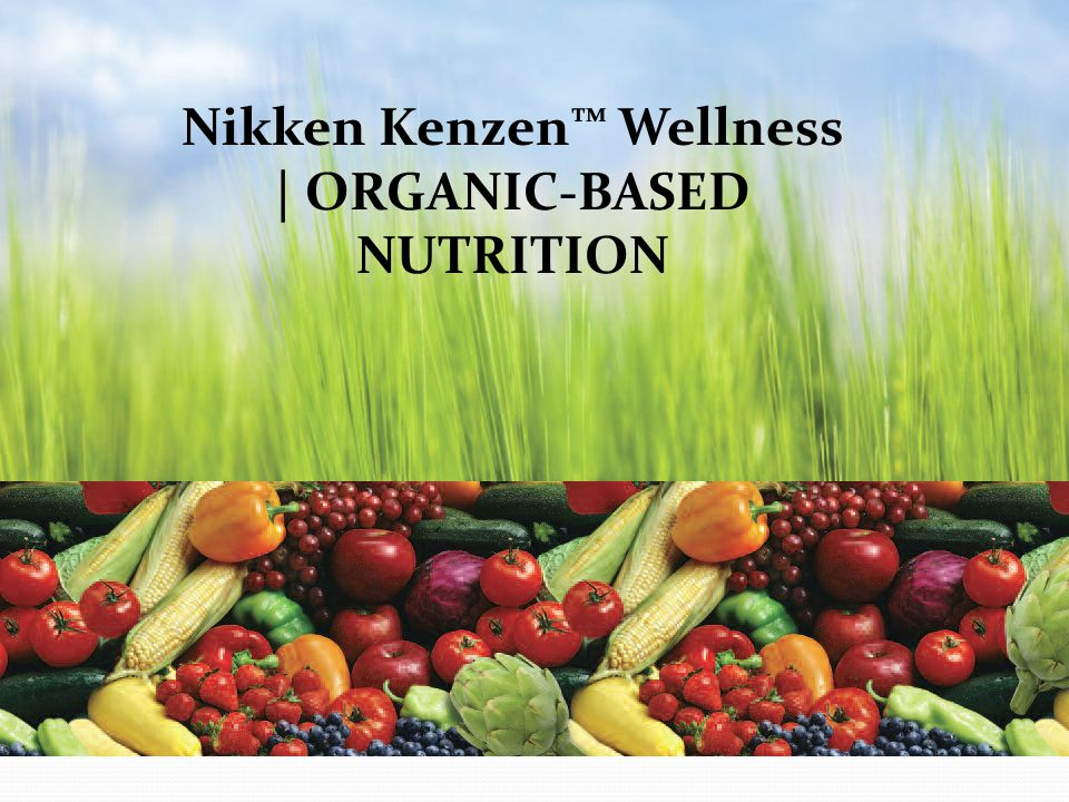 Nikken Kenzen™ Wellness | ORGANIC-BASED NUTRITION
