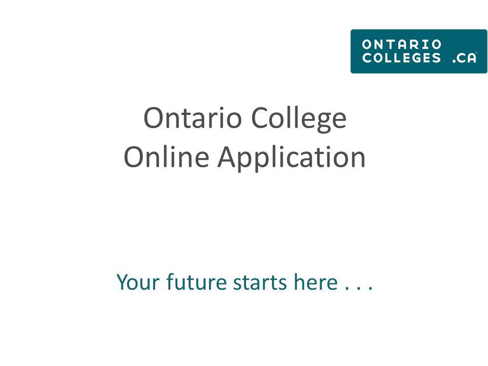 Your ontariocolleges.ca Account Your ontariocolleges.ca account allows you to: Apply to any of Ontario's public colleges.