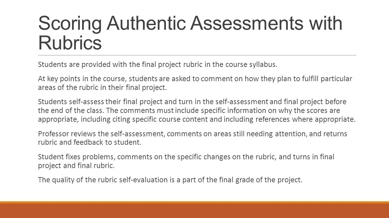 Scoring Authentic Assessments with Rubrics Students are provided with the final project rubric in the course syllabus.