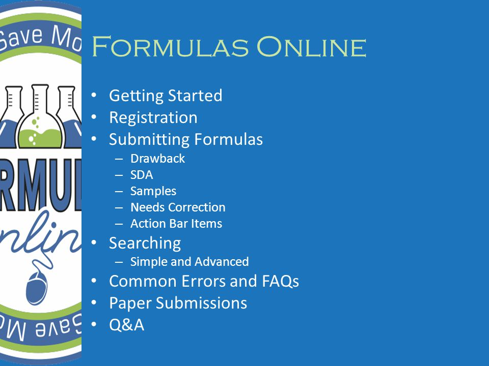 Formulas Online Getting Started Registration Submitting Formulas – Drawback – SDA – Samples – Needs Correction – Action Bar Items Searching – Simple and Advanced Common Errors and FAQs Paper Submissions Q&A