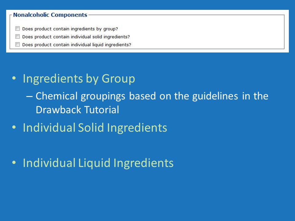 Ingredients by Group – Chemical groupings based on the guidelines in the Drawback Tutorial Individual Solid Ingredients Individual Liquid Ingredients