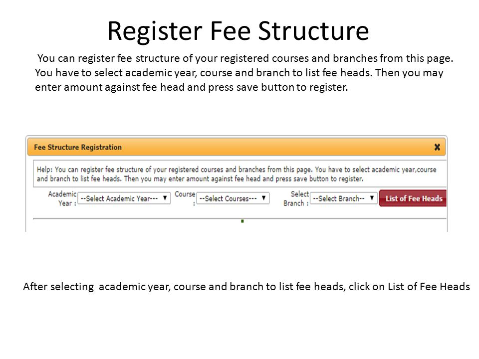 Register Fee Structure Enter Fee amount against each fee head, Click on Register Fee Heads to save details