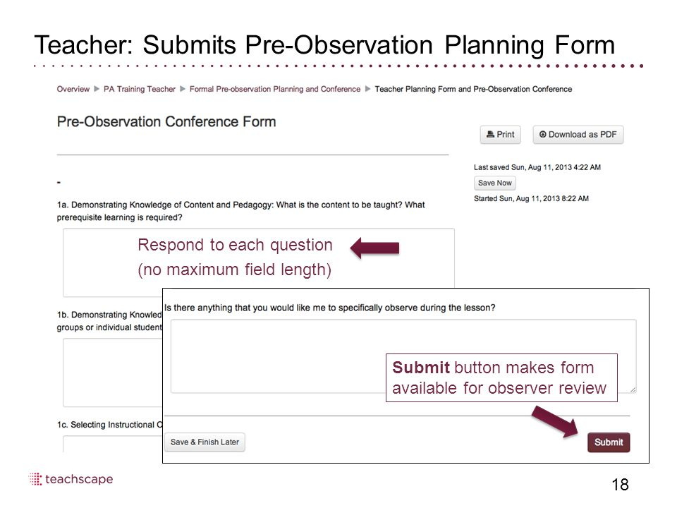 Respond to each question (no maximum field length) Teacher: Submits Pre-Observation Planning Form 18 Submit button makes form available for observer review
