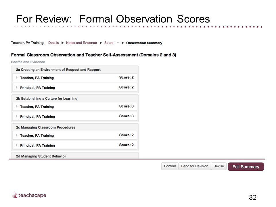 For Review: Formal Observation Scores 32 From the observation summary page, click Revise if scores need to be adjusted