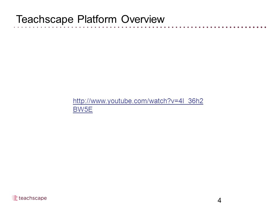 Teachscape Platform Overview 4 http://www.youtube.com/watch v=4I_36h2 BW5E