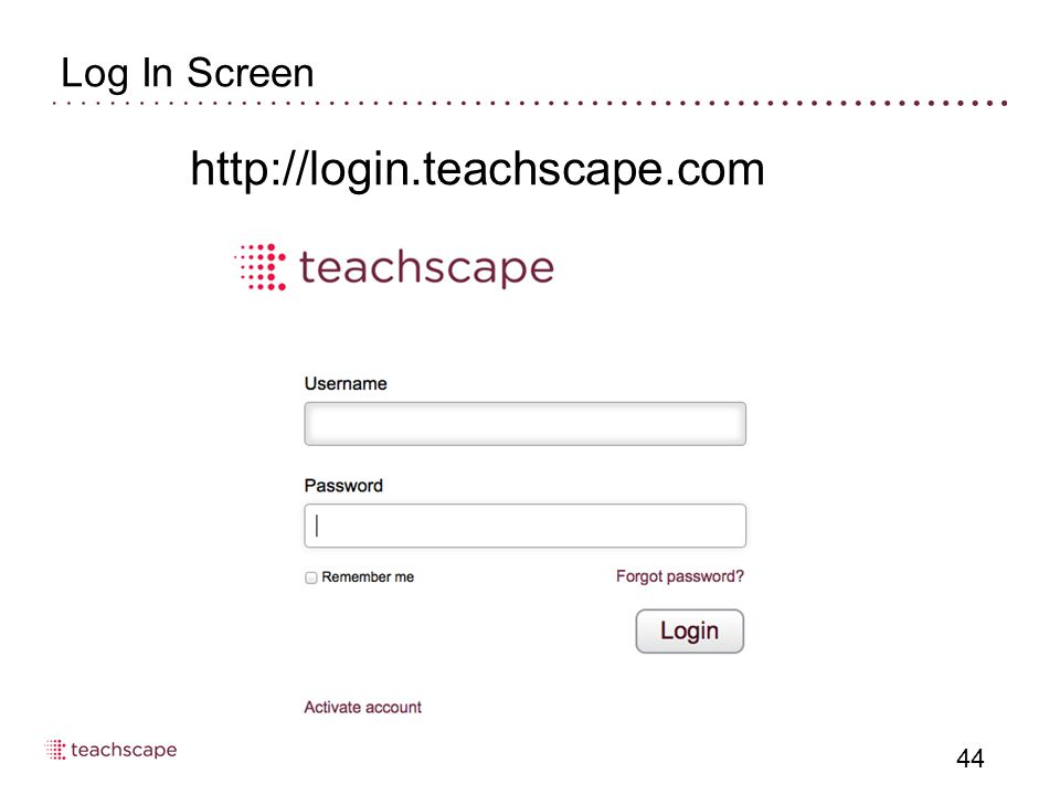 Log In Screen 44 http://login.teachscape.com