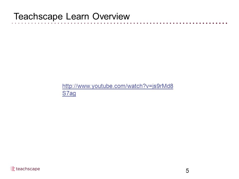 Teachscape Learn Overview 5 http://www.youtube.com/watch v=js9rMd8 S7ag
