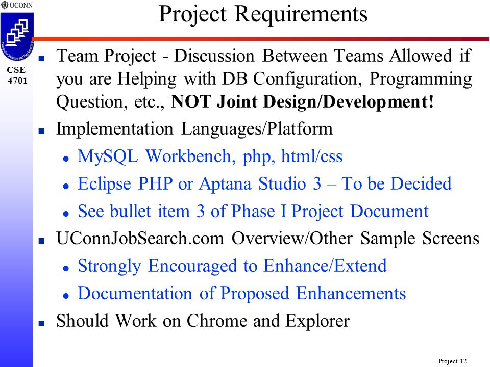 CSE 4701 Project-12 Project Requirements n Team Project - Discussion Between Teams Allowed if you are Helping with DB Configuration, Programming Question, etc., NOT Joint Design/Development.