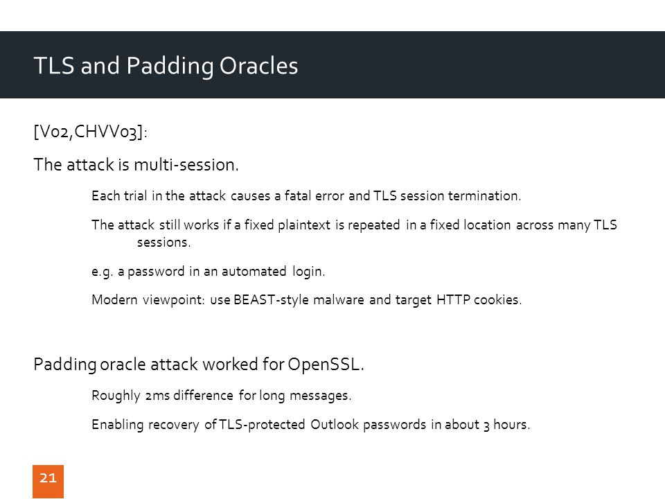 21 TLS and Padding Oracles [V02,CHVV03]: The attack is multi-session.