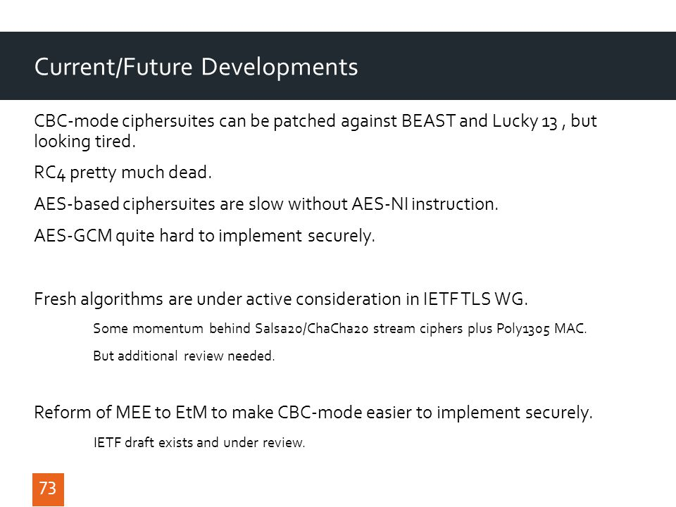 Current/Future Developments CBC-mode ciphersuites can be patched against BEAST and Lucky 13, but looking tired.