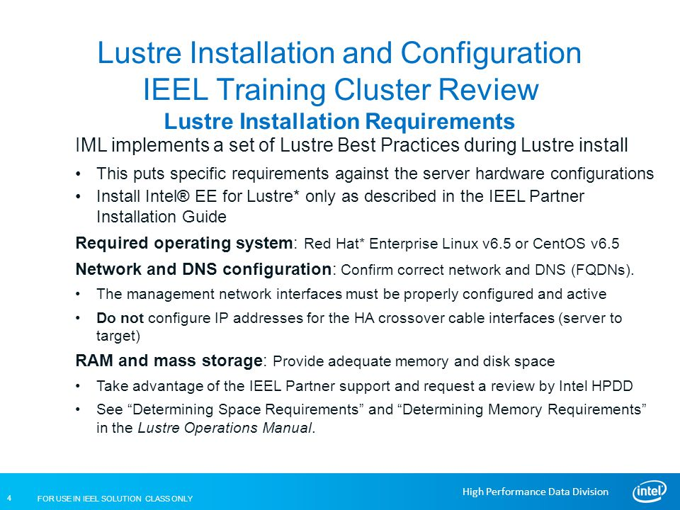 FOR USE IN IEEL SOLUTION CLASS ONLY 4 High Performance Data Division Lustre Installation and Configuration IEEL Training Cluster Review Lustre Install