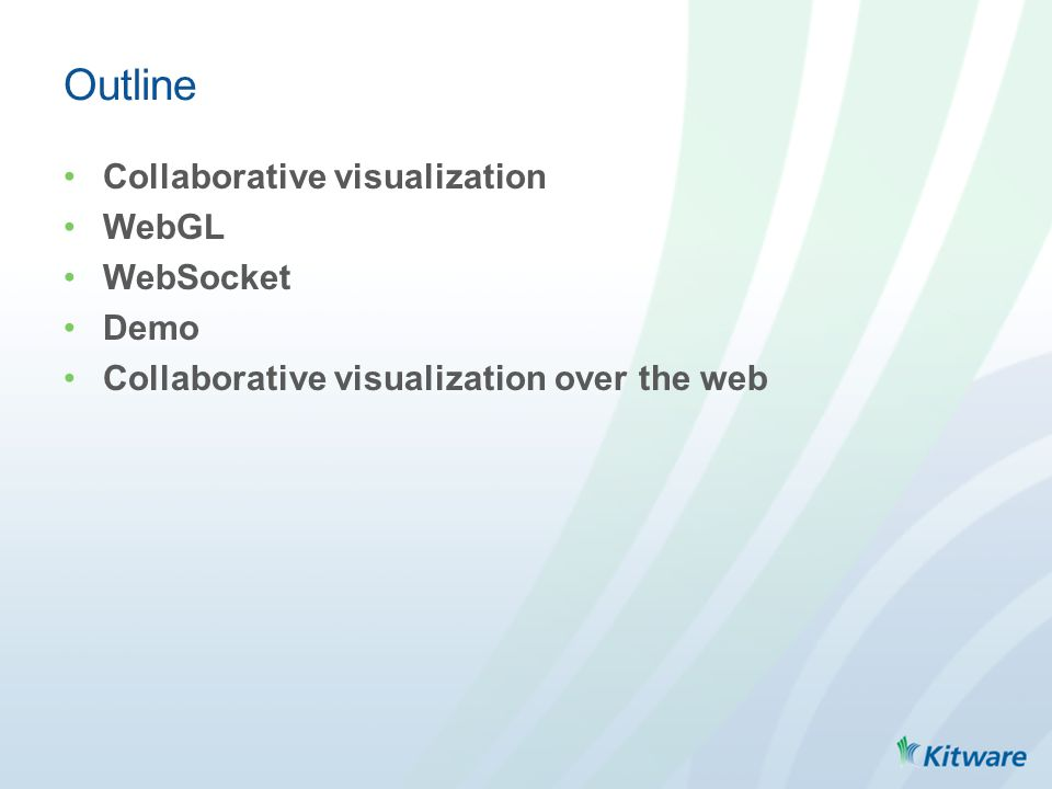 Collaborative visualization WebGL WebSocket Demo Collaborative visualization over the web Outline