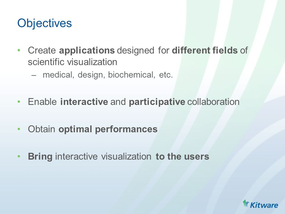 Objectives Create applications designed for different fields of scientific visualization – medical, design, biochemical, etc. Enable interactive and p