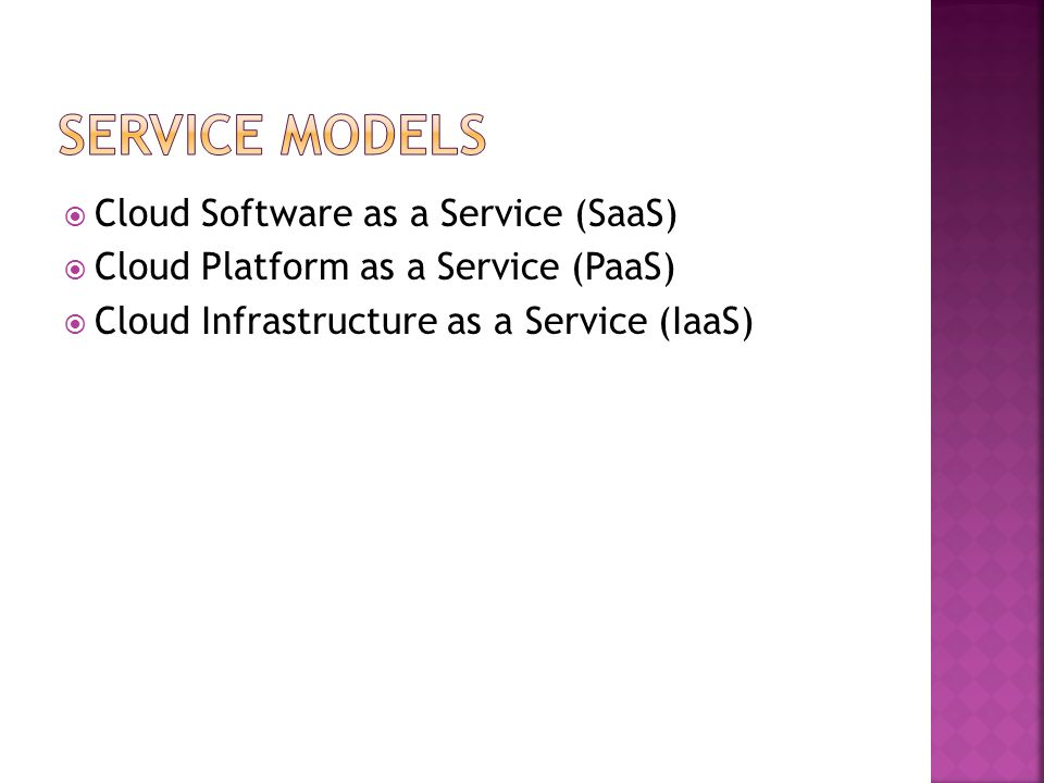  Cloud Software as a Service (SaaS)  Cloud Platform as a Service (PaaS)  Cloud Infrastructure as a Service (IaaS)
