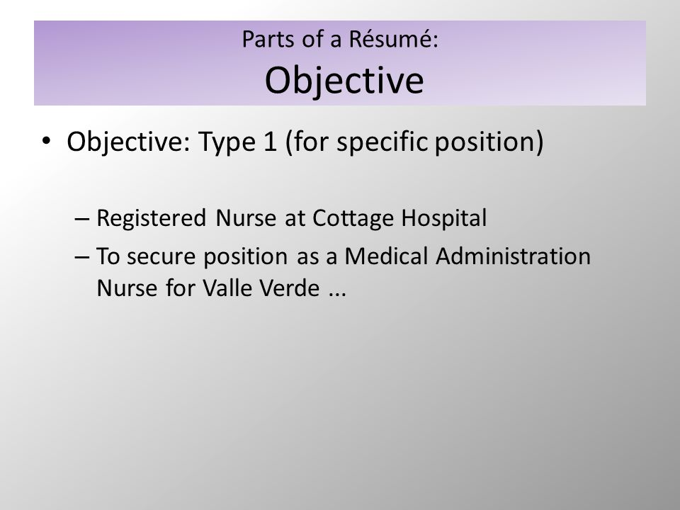 Parts of a Résumé: Objective Objective: Type 2 (for skills you bring) – To secure a position utilizing my strong judgment and decision making skills to make a significant contribution in medical, surgical, and patient care activities – To contribute to a health care center that can use a dedicated and hard working medical professional with exceptional communication and organizational skills