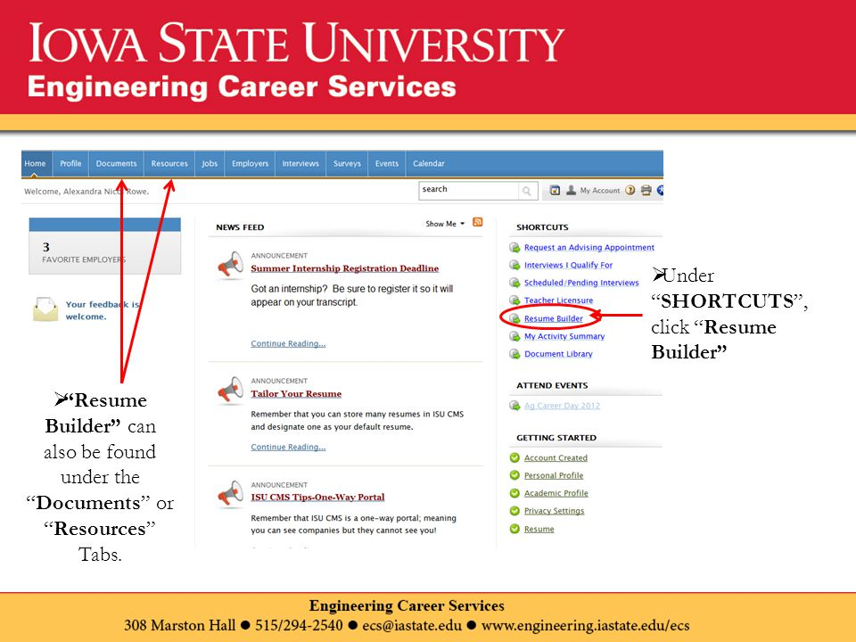 ISU CMS Homepage  Resume Builder can also be found under the Documents or Resources Tabs.