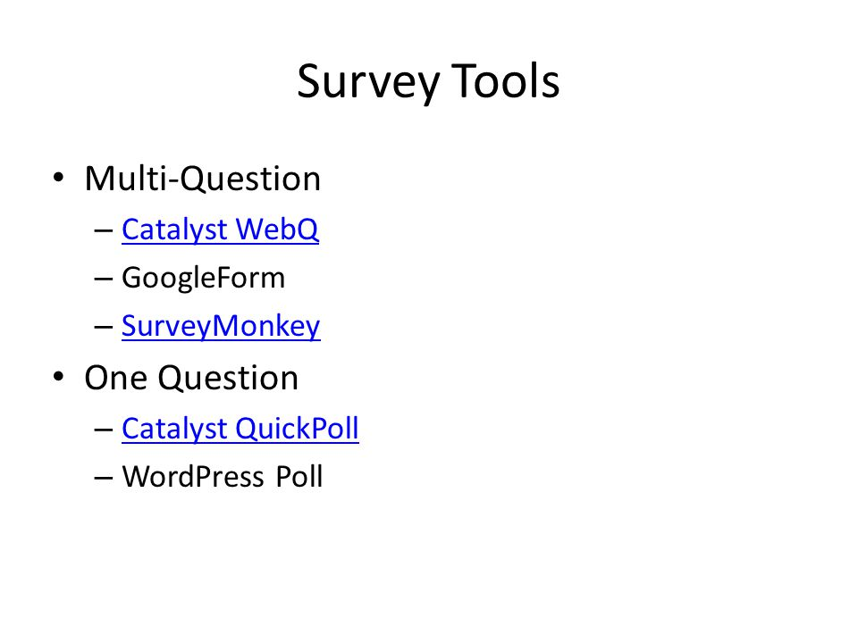 Survey Tools Multi-Question – Catalyst WebQ Catalyst WebQ – GoogleForm – SurveyMonkey SurveyMonkey One Question – Catalyst QuickPoll Catalyst QuickPoll – WordPress Poll