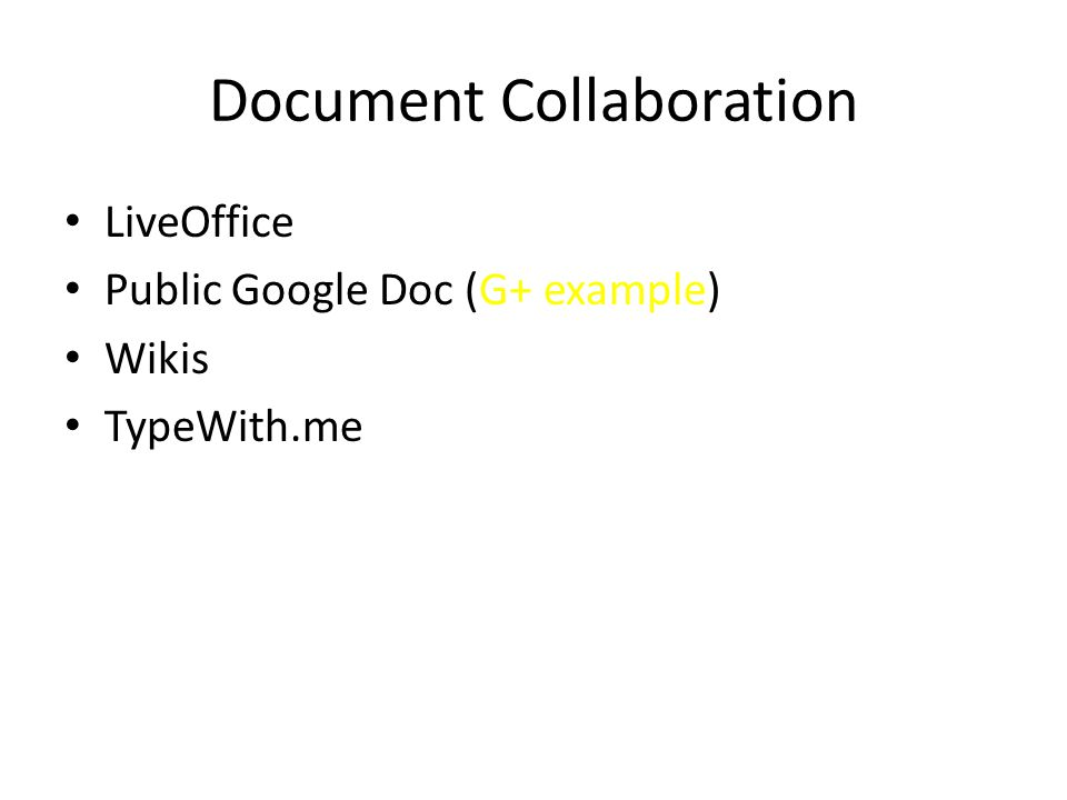 Document Collaboration LiveOffice Public Google Doc (G+ example) Wikis TypeWith.me