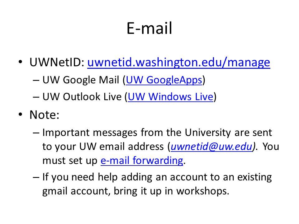 E-mail UWNetID: uwnetid.washington.edu/manageuwnetid.washington.edu/manage – UW Google Mail (UW GoogleApps)UW GoogleApps – UW Outlook Live (UW Windows Live)UW Windows Live Note: – Important messages from the University are sent to your UW email address (uwnetid@uw.edu).