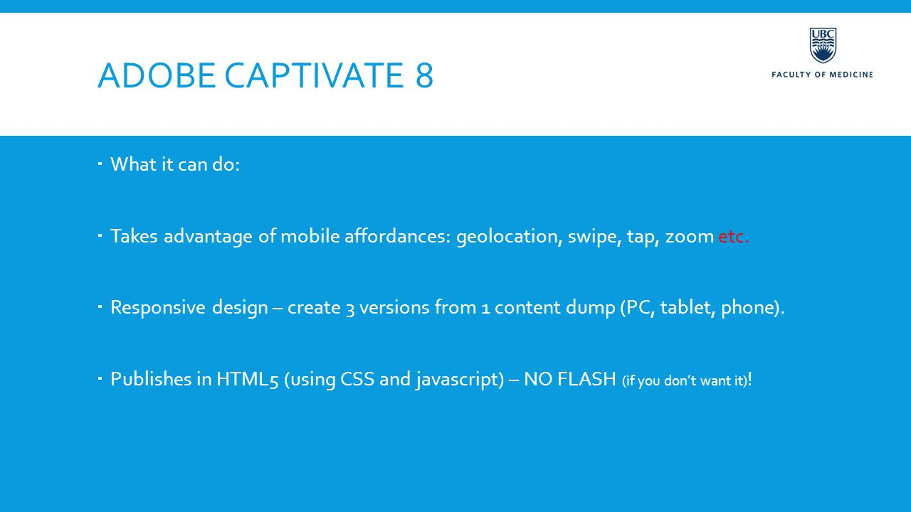 ADOBE CAPTIVATE 8  What it can do:  Takes advantage of mobile affordances: geolocation, swipe, tap, zoom etc.