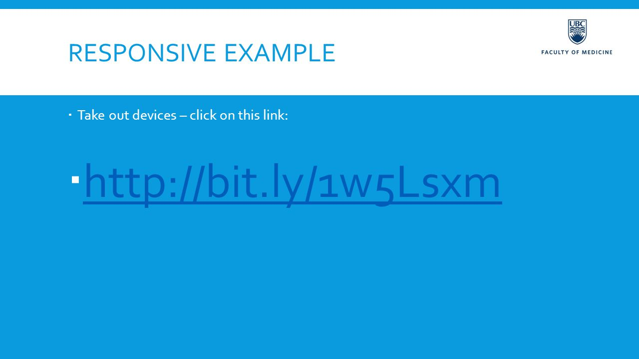 RESPONSIVE EXAMPLE  Take out devices – click on this link:  http://bit.ly/1w5Lsxm http://bit.ly/1w5Lsxm