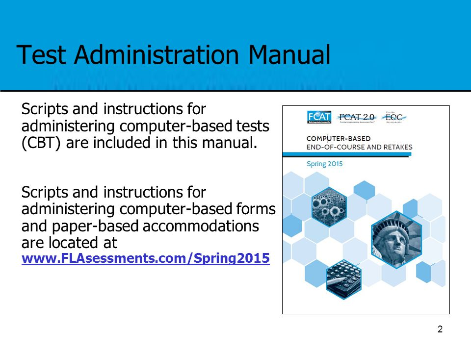 Test Administration Manual 2 Scripts and instructions for administering computer-based tests (CBT) are included in this manual. Scripts and instructio