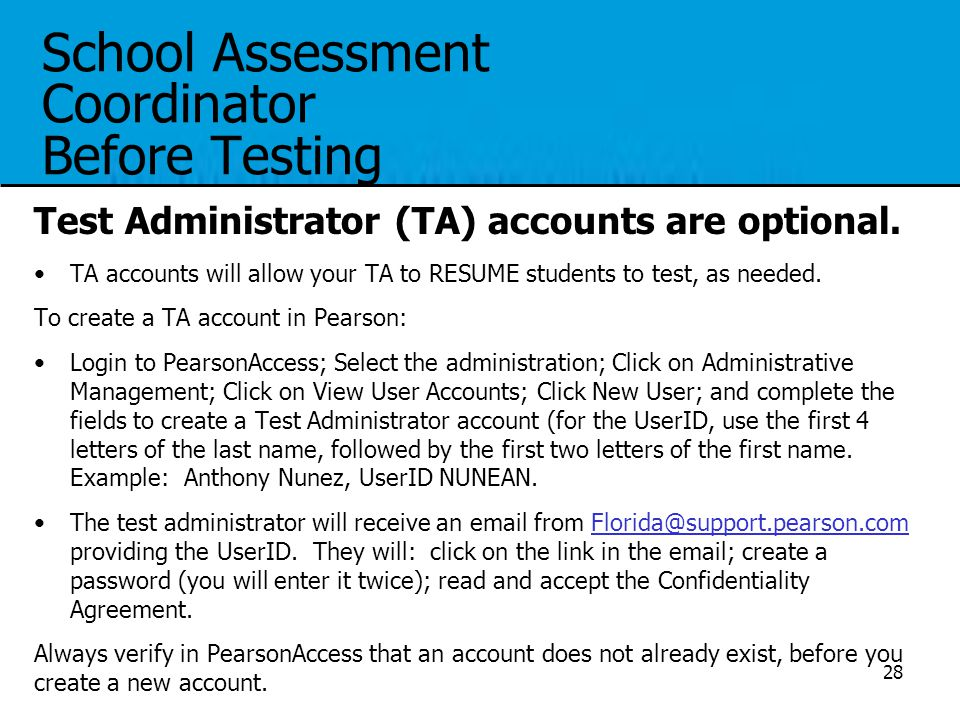 School Assessment Coordinator Before Testing Test Administrator (TA) accounts are optional. TA accounts will allow your TA to RESUME students to test,