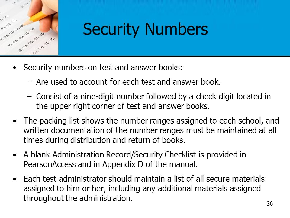 Security Numbers Security numbers on test and answer books: –Are used to account for each test and answer book. –Consist of a nine-digit number follow