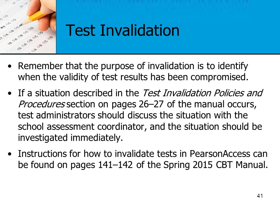 Test Invalidation Remember that the purpose of invalidation is to identify when the validity of test results has been compromised. If a situation desc