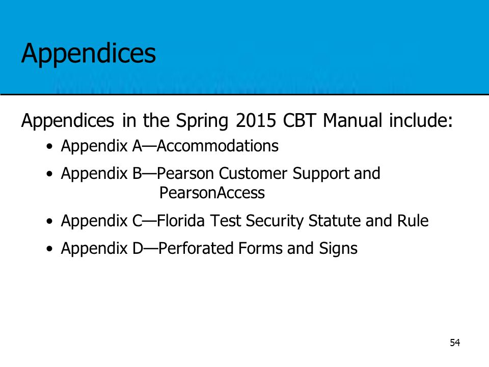 Appendices Appendices in the Spring 2015 CBT Manual include: Appendix A—Accommodations Appendix B—Pearson Customer Support and PearsonAccess Appendix