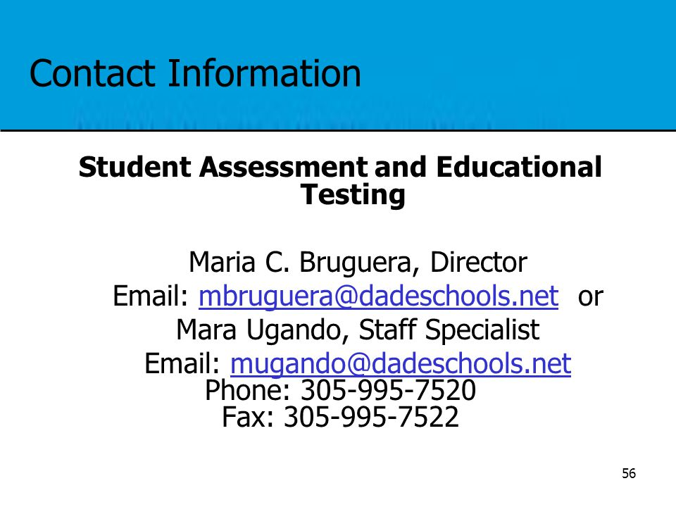 Contact Information Student Assessment and Educational Testing Maria C. Bruguera, Director Email: mbruguera@dadeschools.net ormbruguera@dadeschools.ne