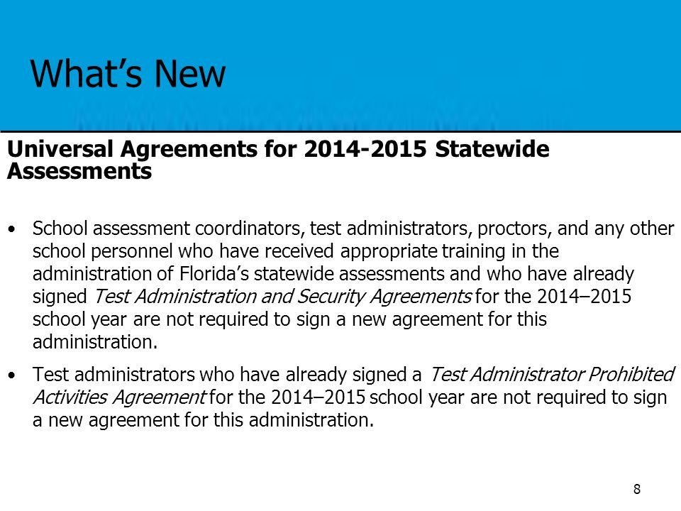 What's New Universal Agreements for 2014-2015 Statewide Assessments School assessment coordinators, test administrators, proctors, and any other schoo