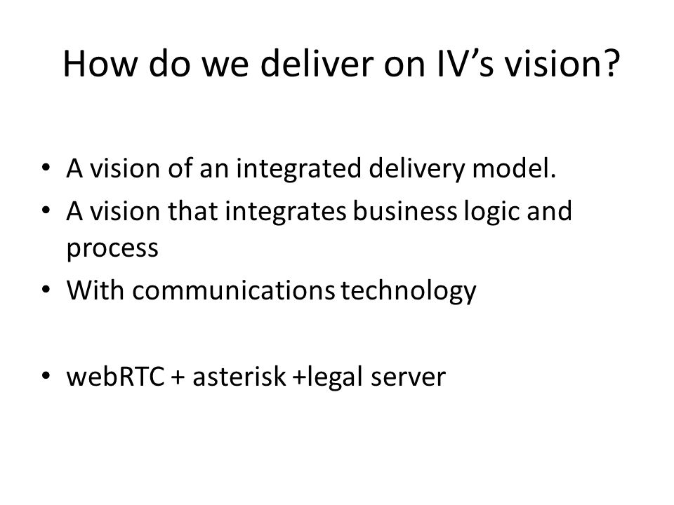 How do we deliver on IV's vision. A vision of an integrated delivery model.