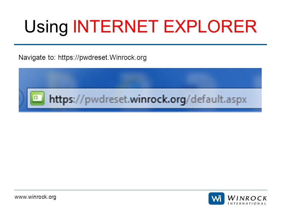 www.winrock.org Using INTERNET EXPLORER Navigate to: https://pwdreset.Winrock.org