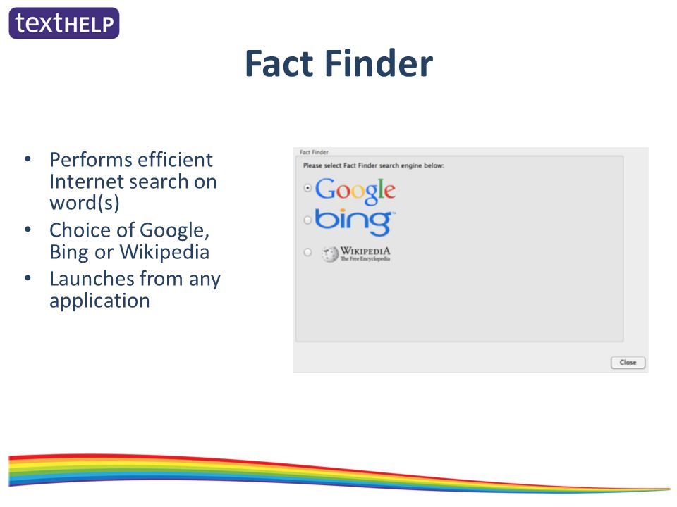 Fact Finder Performs efficient Internet search on word(s) Choice of Google, Bing or Wikipedia Launches from any application